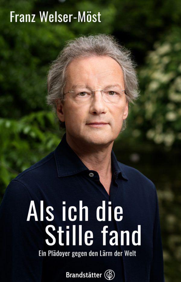 Franz Welser-Möst. Als ich die Stille fand. Ein Plädoyer gegen den Lärm der Welt. Brandstätter, 192 Seiten, 22 Euro.