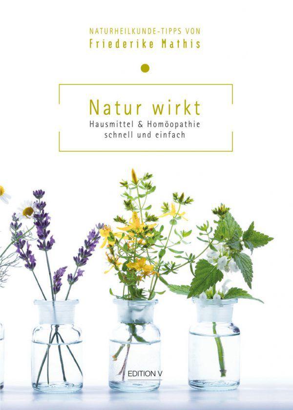 Friederike Mathis. Natur wirkt. Hausmittel & Homöopathie schnell und einfach. edition v, 134 Seiten, 19,90 Euro.