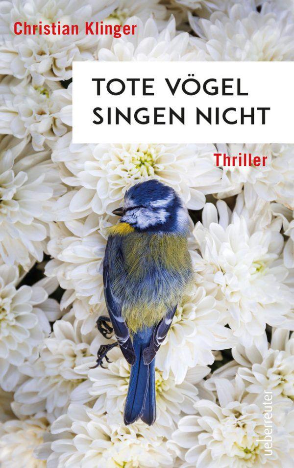 Christian Klinger. Tote Vögel singen nicht. Ueberreuter, 192 Seiten, 14 Euro.