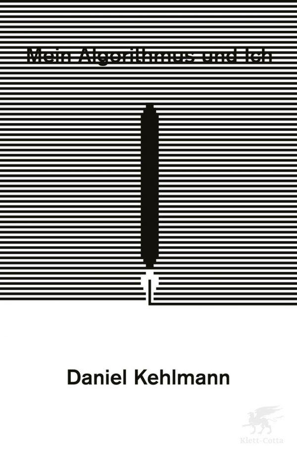Daniel Kehlmann. Mein Algorithmus und ich. Klett-Cotta, 64 Seiten, 12,40 Euro.