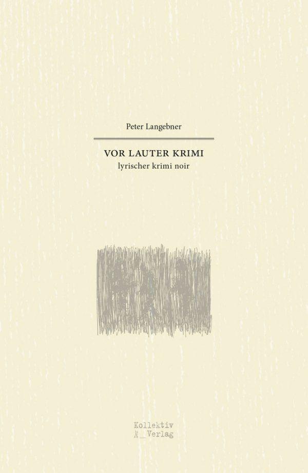 Peter Langebner. Vor lauter Krimi. Der Kollektiv Verlag, 104 Seiten, 12 Euro.