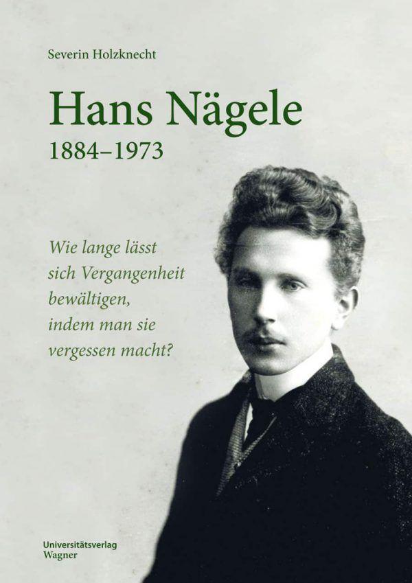"""Severin Holzknecht: """"Hans Nägele. 1884–1973. Wie lange lässt sich Vergangenheit bewältigen, indem man sie vergessen macht?"""" Universitätsverlag Wagner Innsbruck 2021, 446 Seiten, kartoniert, 39,90 Euro."""